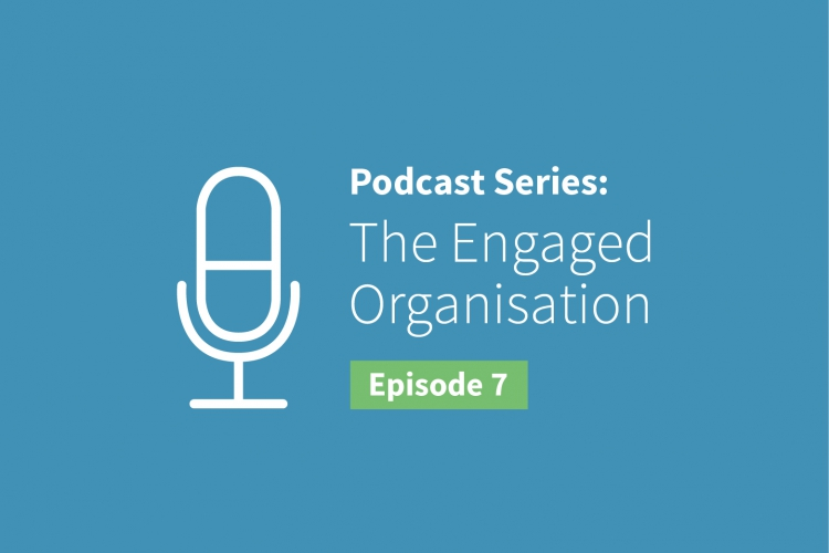 The Engaged Organisation Episode 7